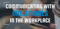 Communicating with Millennials